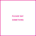 please_say_something